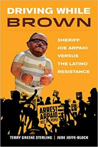 Joe Arpaio versus the Latino Resistance, Terry Greene Steling, Jude Joffe-Block